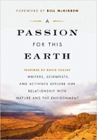 Book A Passion for This Earth: Writers, Scientists, and Activists Explore Our Relationship with Nature and the Environment (David Suzuki Foundation Series) free