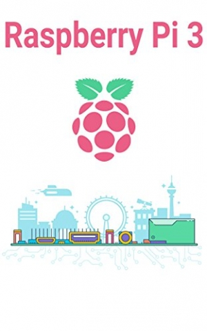 Download Raspberry Pi 3: The Ultimate Guide to the World of Raspberry Pi 3, Python, Programming, Micro Computer (Simple Step By Step Guide for Beginners, Raspberry Pi 3 for Dummies, Raspberry Pi 3 Projects) Kindle Edition free book as epub format