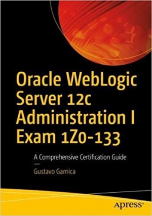 Download Oracle WebLogic Server 12c Administration I Exam 1Z0-133 free book as pdf format