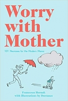 Book Worry with Mother: 101 Neuroses for the Modern Mama free