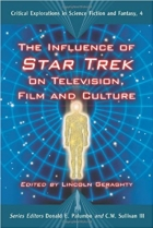The Influence of Star Trek on Television, Film and Culture (Critical Explorations in Science Fiction and Fantasy)
