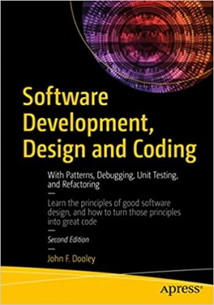 Download Software Development, Design and Coding: With Patterns, Debugging, Unit Testing, and Refactoring free book as pdf format