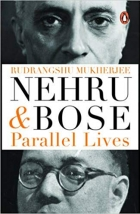 Nehru and Bose: Parallel Lives