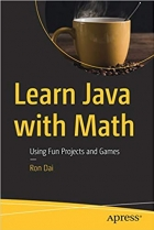 Learn Java with Math: Using Fun Projects and Games