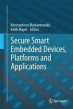 Secure Smart Embedded Devices, Platforms and Applications