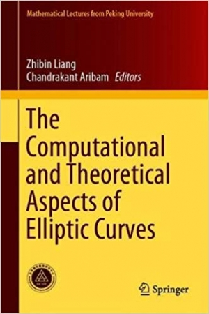 Download The Computational and Theoretical Aspects of Elliptic Curves (Mathematical Lectures from Peking University) free book as pdf format