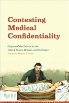 Book Contesting Medical Confidentiality - Origins of the Debate in the United States, Britain, and Germany free