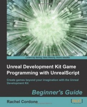 Download Unreal Development Kit Game Programming with UnrealScript: Beginner's Guide free book as pdf format