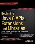 Beginning Java 8 APIs, Extensions and Libraries: Swing, JavaFX, JavaScript, JDBC and Network Programming APIs (Expert's Voice in Java) 1st edition by Sharan, Kishori (2014) Paperback