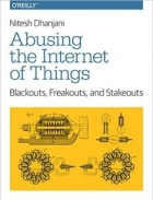 Book Abusing the Internet of Things: Blackouts, Freakouts, and Stakeouts free