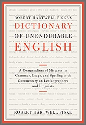 Download Robert Hartwell Fiske's Dictionary of Unendurable English: A Compendium of Mistakes in Grammar, Usage, and Spelling with commentary on lexicographers and linguists free book as epub format