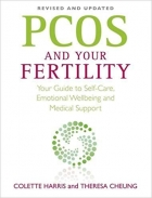Pcos and Your Fertility: Your Guide to Self-Care, Emotional Wellbeing and Medical Support. Colette Harris and Theresa Cheung