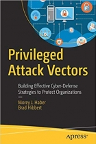 Book Privileged Attack Vectors: Building Effective Cyber-Defense Strategies to Protect Organizations free