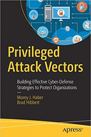Download Privileged Attack Vectors: Building Effective Cyber-Defense Strategies to Protect Organizations free book as pdf format