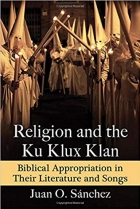 Religion and the Ku Klux Klan: Biblical Appropriation in Their Literature and Songs