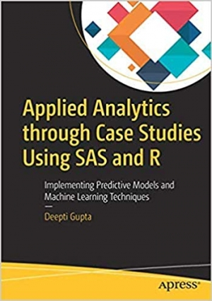 Download Applied Analytics Through Case Studies Using Sas And R: Implementing Predictive Models And Machine Learning Techniques free book as pdf format