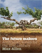 Future Makers: Australian Wines For The 21St Century