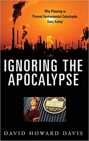 Download Ignoring the Apocalypse: Why Planning to Prevent Environmental Catastrophe Goes Astray (Politics and the Environment) free book as pdf format