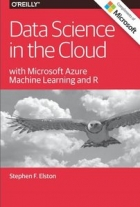Data Science in the Cloud with Microsoft Azure Machine Learning and R