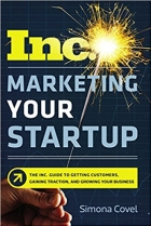 Marketing Your Startup The Inc. Guide to Getting Customers, Gaining Traction, and Growing Your Business