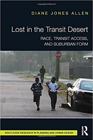 Download Lost in the Transit Desert: Race, Transit Access, and Suburban Form (Routledge Research in Planning and Urban Design) free book as pdf format