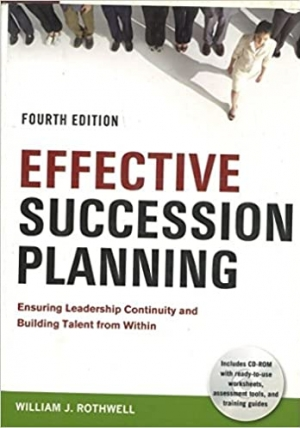 Download Effective Succession Planning: Ensuring Leadership Continuity and Building Talent From Within free book as pdf format