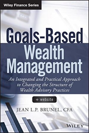 Download Goals-Based Wealth Management: An Integrated and Practical Approach to Changing the Structure of Wealth Advisory Practices free book as pdf format