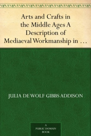 Download Arts and Crafts in the Middle Ages A Description of Mediaeval Workmanship in Several of the Departments of Applied Art, Together with Some Account of Special Artisans in the Early Renaissance free book as pdf format