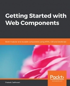Book Getting Started with Web Components: Build modular and reusable components using HTML, CSS and JavaScript free