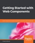Getting Started with Web Components: Build modular and reusable components using HTML, CSS and JavaScript