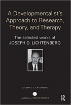 A Developmentalist's Approach to Research, Theory, and Therapy: The selected works of Joseph Lichtenberg (World Library of Mental Health)