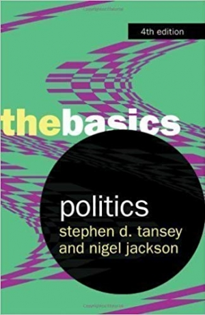 Download Politics: The Basics 4th (fourth) Edition by Tansey, Stephen D., Jackson, Nigel published by Routledge (2008) free book as pdf format