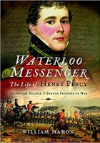 Book Waterloo Messenger : The Life of Henry Percy, Peninsular Soldier and French Prisoner of War free