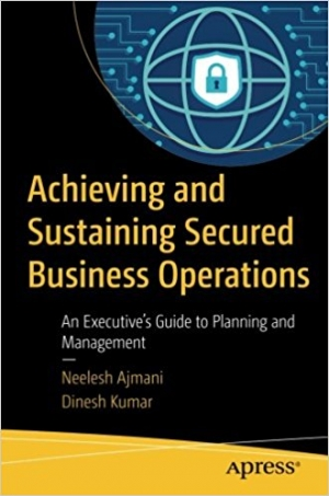 Download Achieving and Sustaining Secured Business Operations free book as pdf format