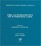 Book The Automaticity of Everyday Life: Advances in Social Cognition, Volume X free