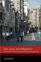 Book Sex, Love, and Migration: Postsocialism, Modernity, and Intimacy from Istanbul to the Arctic free