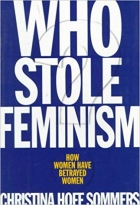 Christina Hoff-Sommers, Who Stole Feminism?: How Women Have Betrayed Women