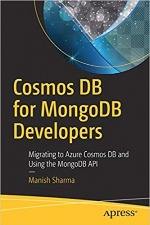 Download Cosmos DB for MongoDB Developers: Migrating to Azure Cosmos DB and Using the MongoDB API free book as pdf format