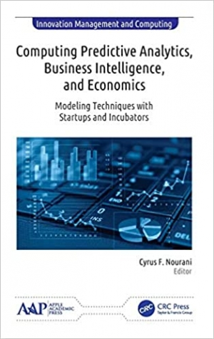 Download Computing Predictive Analytics, Business Intelligence, and Economics: Modeling Techniques with Start-ups and Incubators (Innovation Management and Computing) free book as pdf format