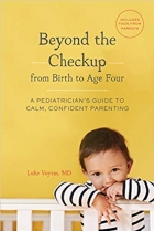 Book Beyond the Checkup from Birth to Age Four: A Pediatrician's Guide to Calm, Confident Parenting free