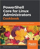 Book PowerShell Core for Linux Administrators Cookbook: Use PowerShell Core 6.x on Linux to automate complex, repetitive, and time-consuming tasks free