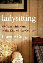 Ladysitting My Year with Nana at the End of Her Century