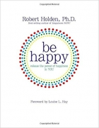 Book Be Happy!: Release the Power of Happiness in YOU free