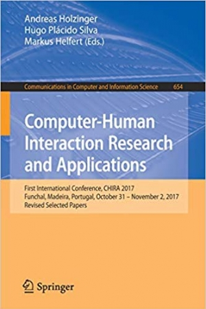 Download Computer-Human Interaction Research and Applications: First International Conference, CHIRA 2017, Funchal, Madeira, Portugal, October 31 – November 2, 2017, Revised Selected Papers free book as pdf format