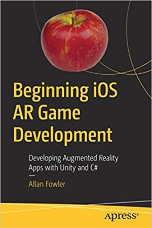 Download Beginning iOS AR Game Development: Developing Augmented Reality Apps with Unity and C# free book as pdf format