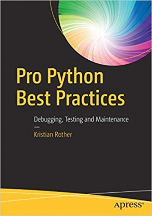 Download Pro Python Best Practices: Debugging, Testing and Maintenance free book as pdf format