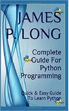Complete Guide For Python Programming: Quick & Easy Guide To Learn Python