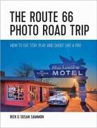 The Route 66 Photo Road Trip How to Eat, Stay, Play, and Shoot Like a Pro