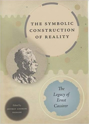 Download The Symbolic Construction of Reality: The Legacy of Ernst Cassirer free book as pdf format