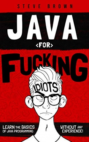 Download Java for Fucking Idiots: Learn the Basics of Java Programming Without ANY Experience! free book as epub format